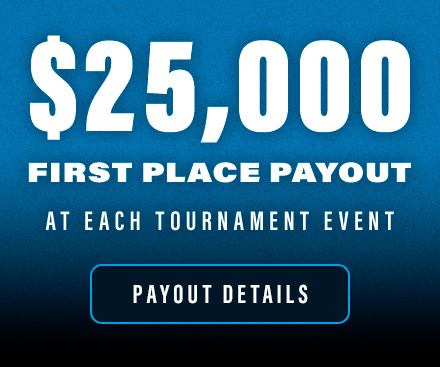 $25,000 first place payout at each tournament event. Get details.